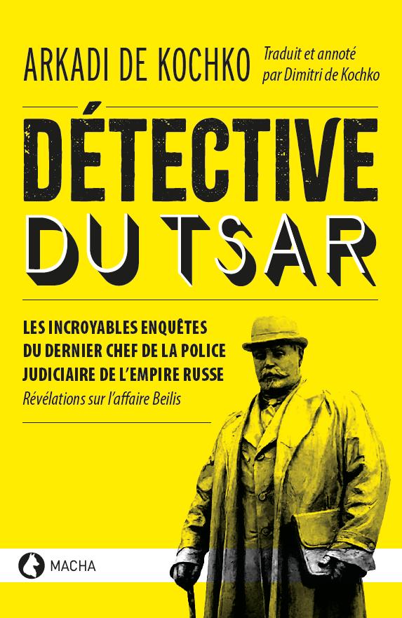 Arkadi de Kochko, «Détective du Tsar. Les incroyables enquêtes du Sherlock Holmes russe, dernier chef de la police judiciaire de l'empire des Romanov»